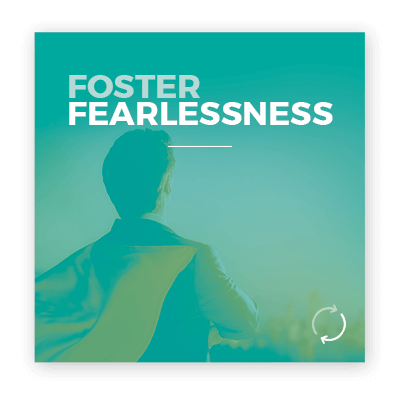 Foster Fearlessness